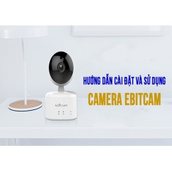 Hướng dẫn cài đặt camera Ebitcam wifi bằng điện thoại