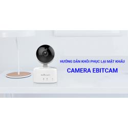 Hướng dẫn khôi phục lại mật khẩu camera Ebitcam