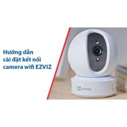 Hướng dẫn cài đặt kết nối camera wifi EZVIZ